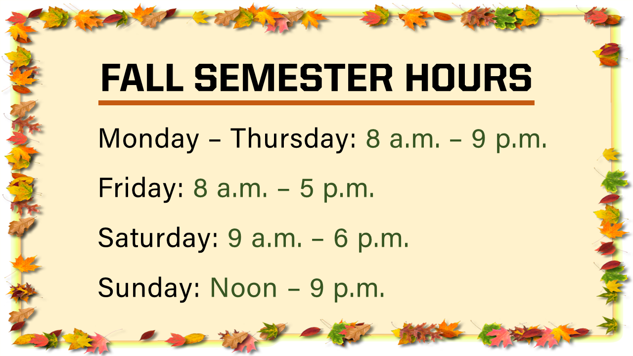 Fall Semester Hours, Monday - Thursday, 8am to 9pm; Friday, 8am to 5pm; Saturday, 9am to 6 pm; Sunday, noon - 9pm
